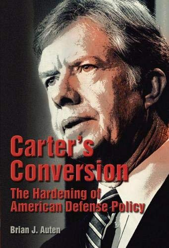Carter's Conversion: The Hardening of American Defense Policy: Auten, Brian