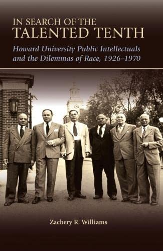 9780826218629: In Search of the Talented Tenth: Howard University Public Intellectuals and the Dilemmas of Race, 1926-1970