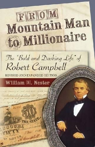 """From Mountain Man to Millionaire: The """"Bold and Dashing Life"""" of Robert Campbell, Revised..."""