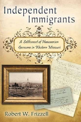 9780826219367: Independent Immigrants: A Settlement of Hanoverian Germans in Western Missouri