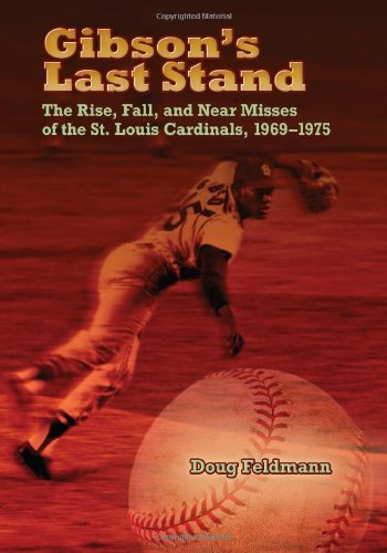 Gibson s Last Stand: The Rise, Fall and Near Misses of the St. Louis Cardinals, 1969-1975 (Hardback...