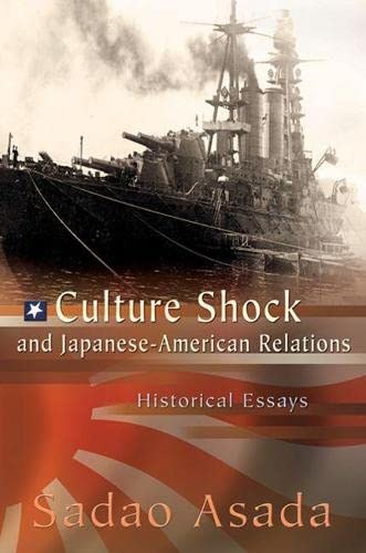 Culture Shock and Japanese-American Relations: Historical Essays (Paperback): Sadao Asada
