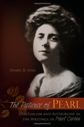 9780826219893: The Patience of Pearl: Spiritualism and Authorship in the Writings of Pearl Curran