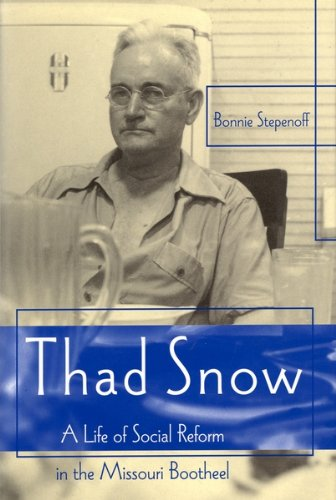 Thad Snow: A Life of Social Reform in the Missouri Bootheel (MISSOURI BIOGRAPHY SERIES): Stepenoff,...