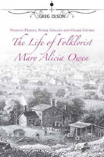 9780826219961: Voodoo Priests, Noble Savages, and Ozark Gypsies: The Life of Folklorist Mary Alicia Owen (MISSOURI BIOGRAPHY SERIES)