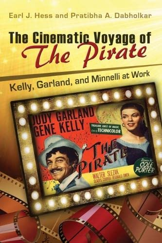 9780826220226: The Cinematic Voyage of THE PIRATE: Kelly, Garland, and Minnelli at Work