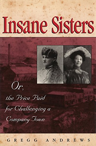 9780826260024: Insane Sisters: Or, the Price Paid for Challenging a Company Town