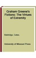9780826260031: Graham Greene's Fictions: The Virtues of Extremity