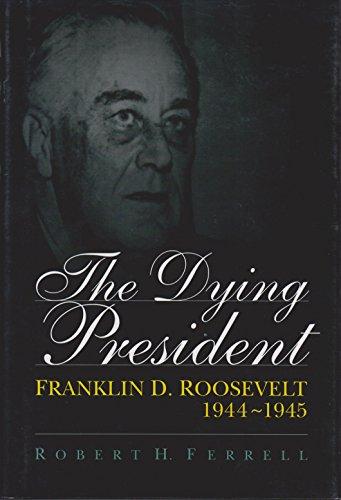 9780826260444: The Dying President: Franklin D. Roosevelt, 1944-1945