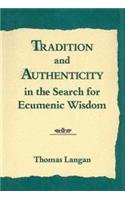 9780826260987: Tradition and Authenticity in the Search for Ecumenic Wisdom
