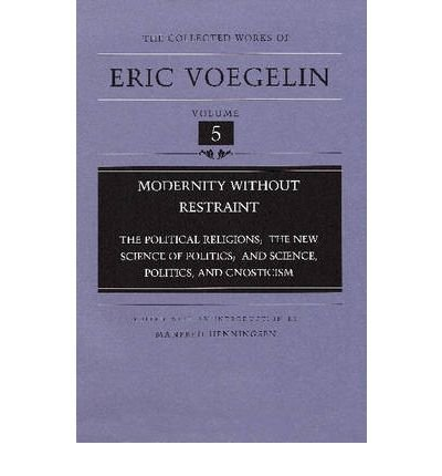 9780826261939: Modernity without Restraint (CW5): Political Religions; The New Science of Politics; and Science, Politics, and Gnosticism (COLLECTED WORKS ERIC VOEGELIN)