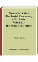 9780826262646: Zion in the Valley, Volume II: The Jewish Community of St. Louis, Volume II, The Twentieth Century