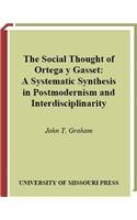 9780826262868: The Social Thought of Ortega y Gasset: A Systematic Synthesis in Postmodernism and Interdisciplinarity
