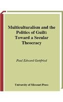 9780826263155: Multiculturalism and the Politics of Guilt: Toward a Secular Theocracy