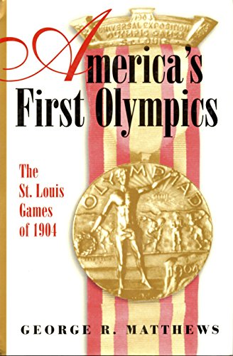 9780826264756: America's First Olympics: The St. Louis Games of 1904 (SPORTS & AMERICAN CULTURE)