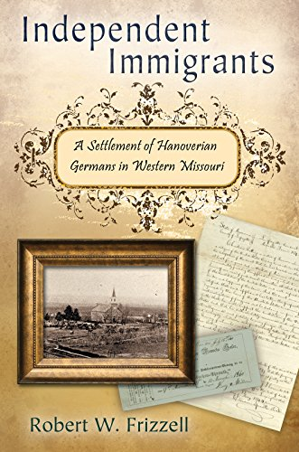 9780826266095: Independent Immigrants: A Settlement of Hanoverian Germans in Western Missouri