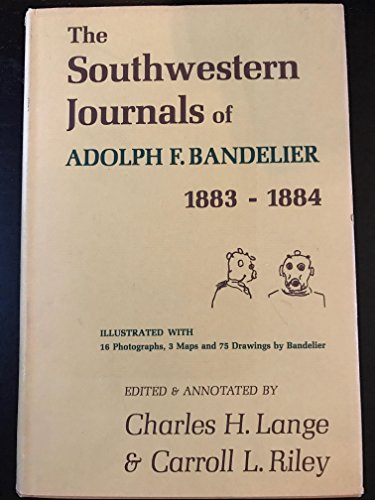 The Southwestern Journals of Adolph F. Bandelier 1883-1884 edited and annotated by Charles H. Lange...