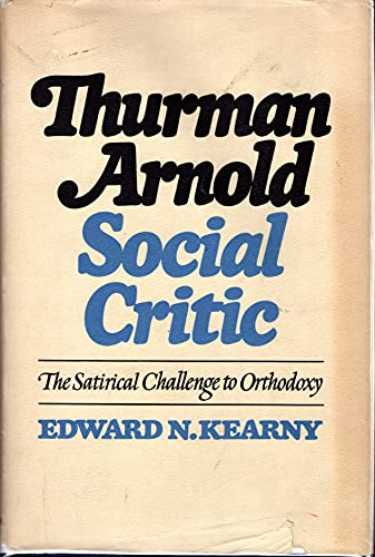 Thurman Arnold, social critic;: The satirical challenge: Kearny, Edward N