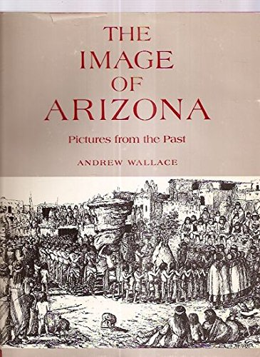 The image of Arizona;: Pictures from the past