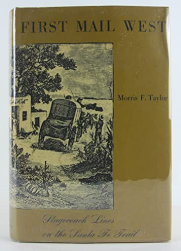First Mail West, Stagecoach Lines on the Santa Fe Trail: Taylor, Morris F.