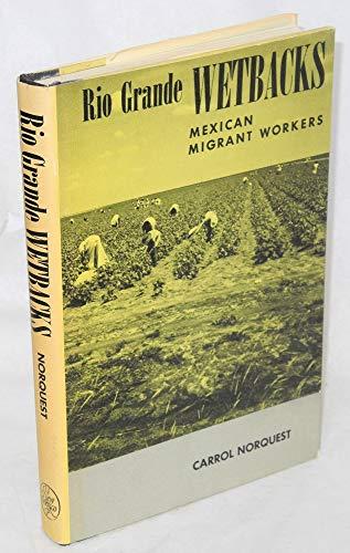 Rio Grande wetbacks: Mexican migrant workers: Norquest, Carrol