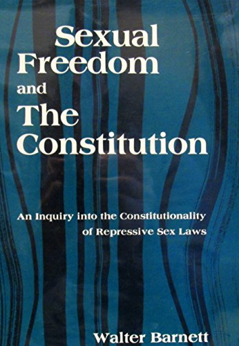 Sexual freedom and the Constitution;: An inquiry into the constitutionality of repressive sex laws:...