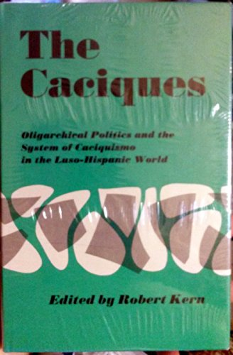9780826302601: The caciques: oligarchical politics and the system of caciquismo in the Luso-Hispanic world