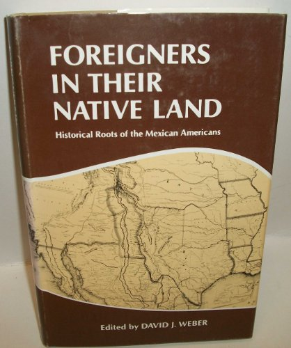 Foreigners in their native land: Historical roots of the Mexican Americans (0826302785) by David J Weber