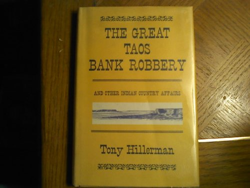 The Great Taos Bank Robbery and Other Indian Country Affairs: Hillerman, Tony