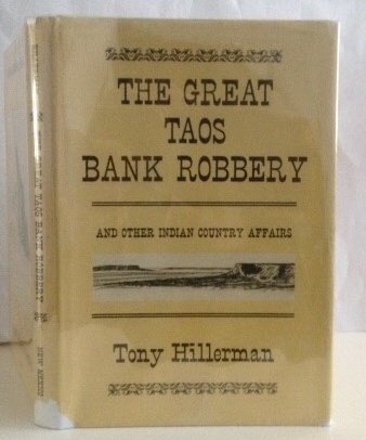 The Great Taos Bank Robbery, and Other Indian Country Affairs, 1st Edition: Hillerman, Tony