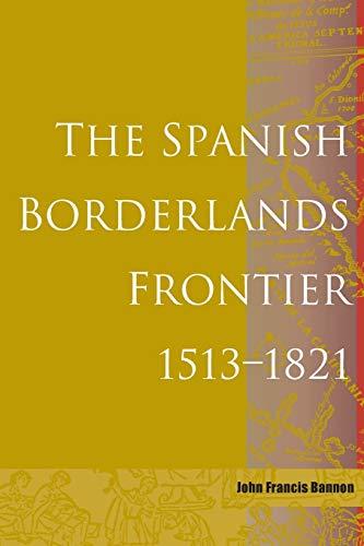 9780826303097: The Spanish Borderlands Frontier, 1513-1821 (Histories of the American Frontier)