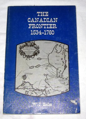 The Canadian Frontier 1534-1760 [Paperback]: W.J. Eccles