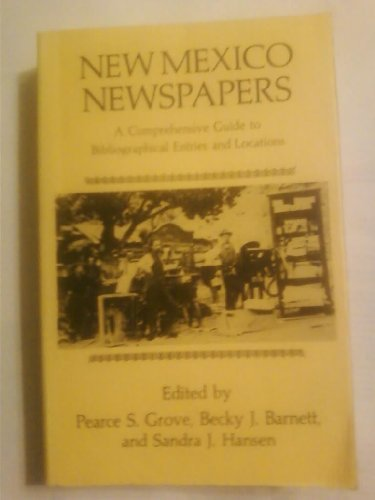 New Mexico Newspapers: A Comprehensive Guide to Bibliographical Entries and Locations: Grove, ...