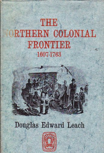 NORTHERN COLONIAL FRONTIER 1607 - 1763 (HISTORIES OF THE AMERICAN FRONTIER): Leach, Douglas Edward