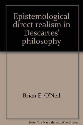 Epistemological direct realism in Descartes' philosophy: Brian E. O'Neil