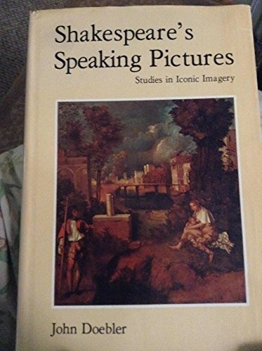 9780826303493: Shakespeare?s Speaking Pictures : Studies in Iconic Imagery / John Doebler