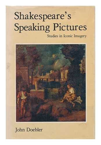 Shakespeare's Speaking Pictures: Studies in Iconic Imagery: Doebler, John