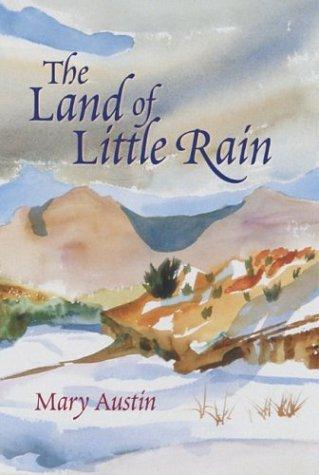 The Land of Little Rain: Austin, Mary Hunter