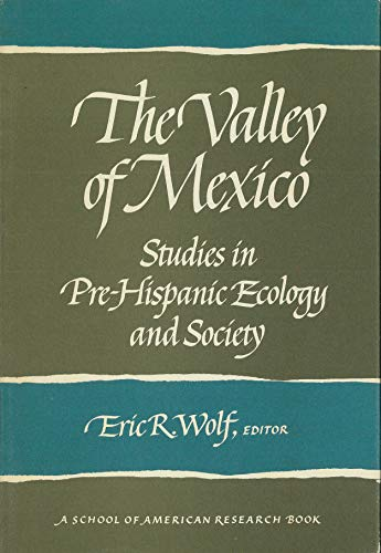 The Valley of Mexico: Studies in Pre-Hispanic Ecology and Society (Advanced Seminar Series) (0826303986) by Barbara J. Price; Rene Millon; Michael H. Logan; William T. Sanders; Jeffrey R. Parsons; Richard E. Blanton; Richard A. Diehl; Edward E. Calnek