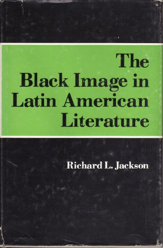The Black image in Latin American literature: Jackson, Richard L
