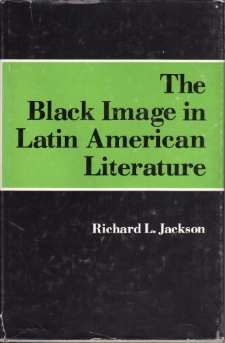 The Black Image in Latin American Literature: Jackson, Richard L.