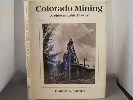 COLORADO MINING; A PHOTOGRAPHIC HISTORY.