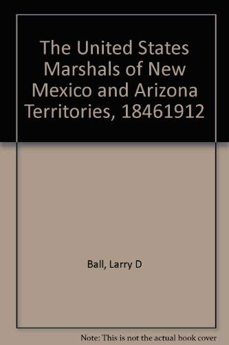9780826304537: The United States Marshals of New Mexico and Arizona Territories, 1846-1912
