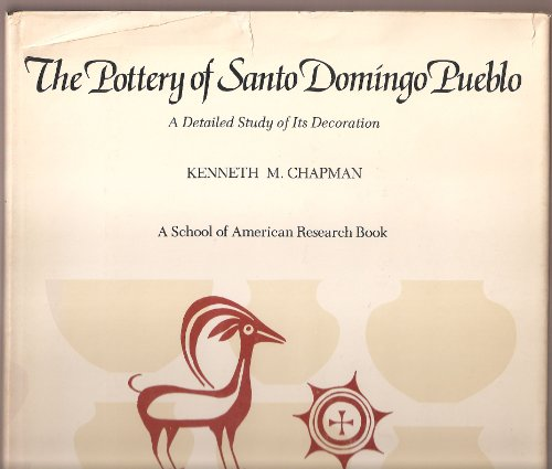 The Pottery of Santo Domingo Pueblo: A: Chapman, Kenneth M.