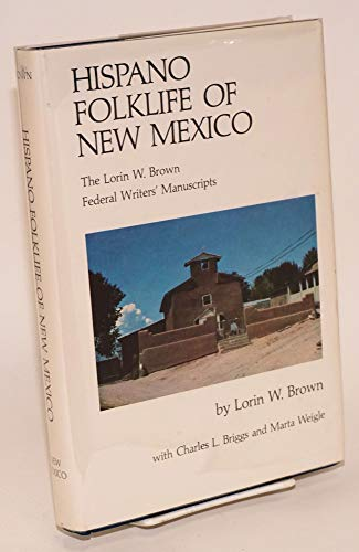 Hispano Folklife of New Mexico: The Lorin W. Brown Federal Writers' Manuscripts (First Edition...