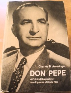 Don Pepe: A political biography of Jose Figueres of Costa Rica: Ameringer, Charles D
