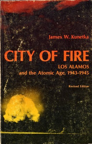 City of Fire : Los Alamos and the Atomic Age, 1943-1945: Kunetka, James W.