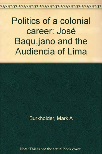Politics of a Colonial Career - Jose Baquijano and the Audiencia of LIma