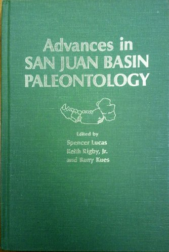 Advances in San Juan Basin paleontology: Spencer Lucas, Keith Rigby, Barry Kues, Eds.