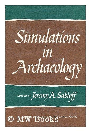 Simulations in Archaeology (School of American Research Advanced Seminar Series): Sabloff, Paula L....